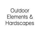 Outdoor Elements & Hardscapes